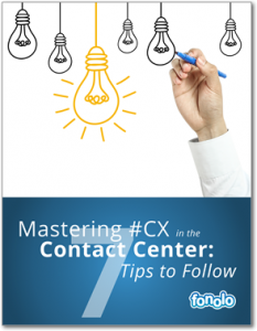 Mastering #CX in the Contact Center: 7 Tips to Follow