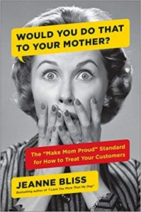 """The """"Make Mom Proud"""" Standard for How to Treat Your Customers"""